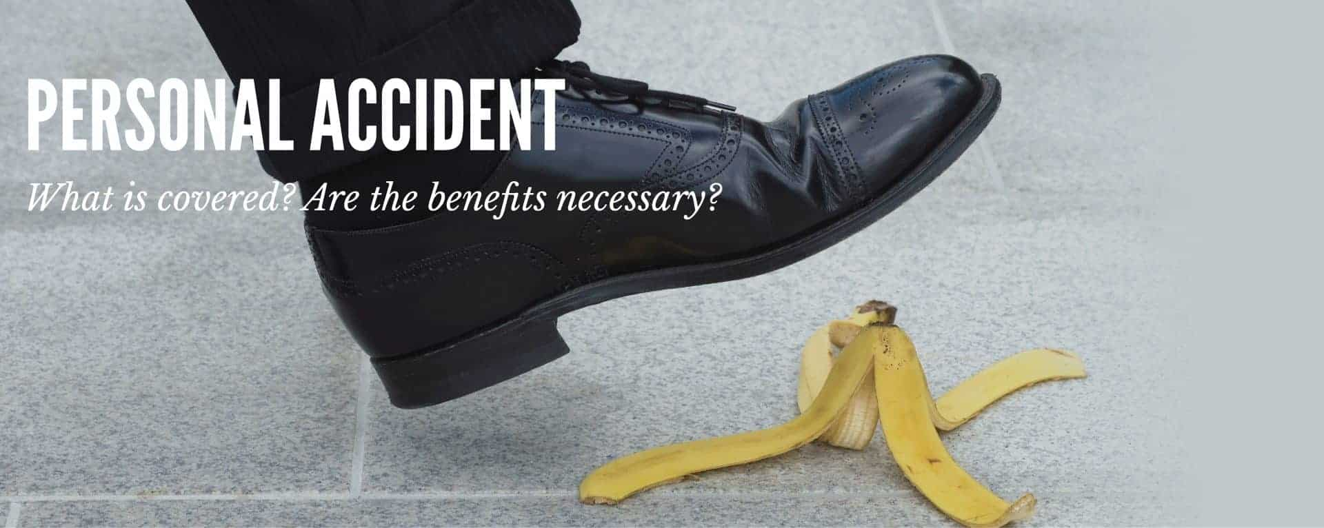 Personal Accident- What is covered? Is the benefits necessary?