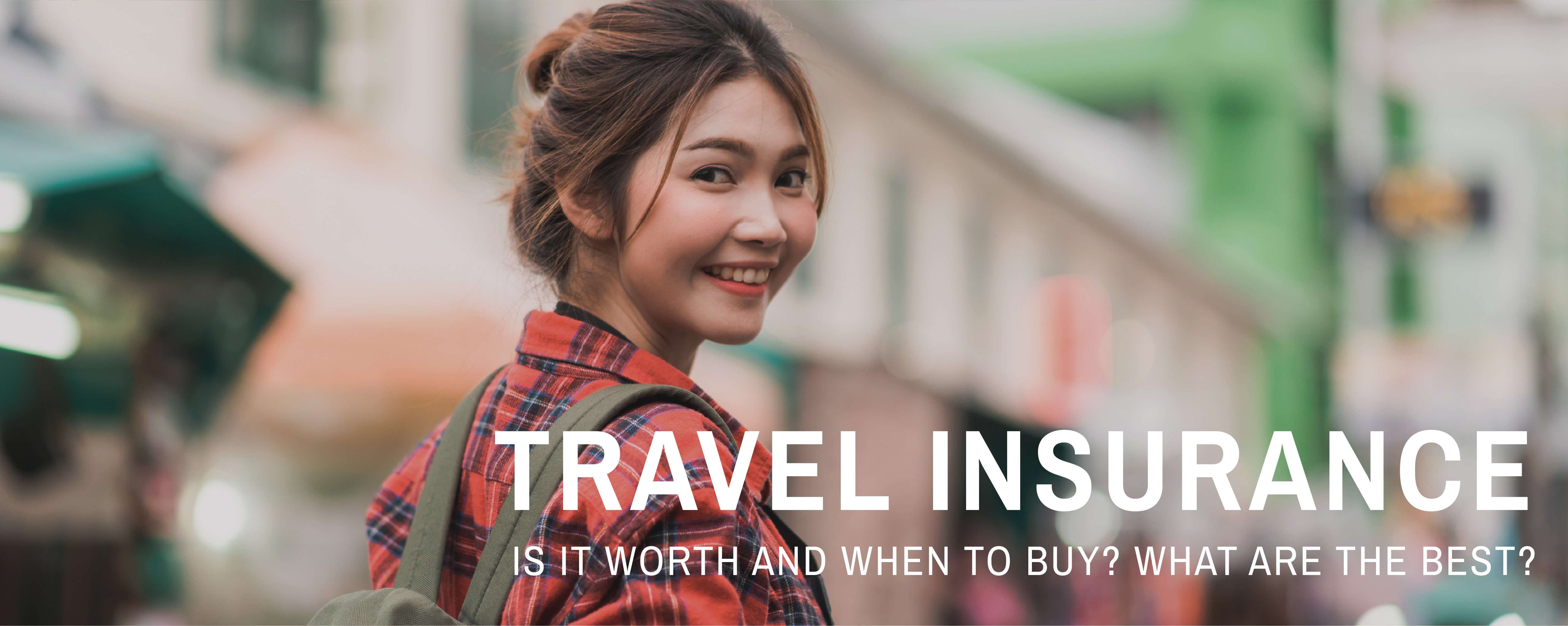 Travel Insurance- Is it worth and when to buy? What are the best?