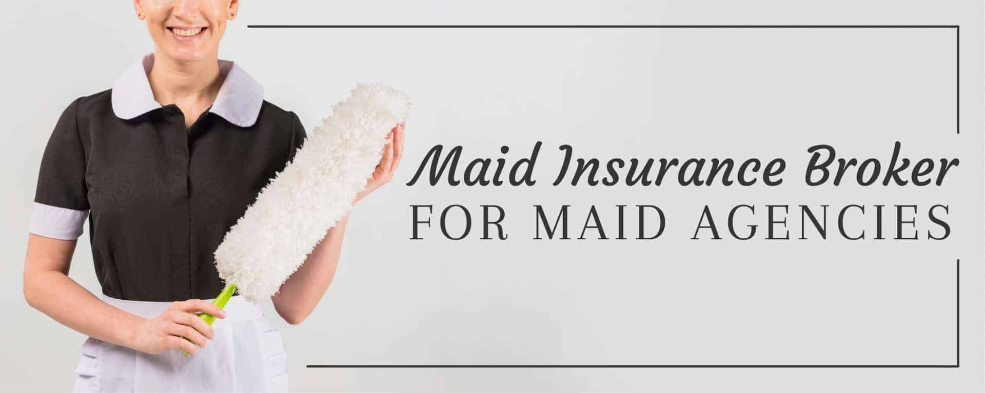 Maid Insurance Broker for Maid Agencies