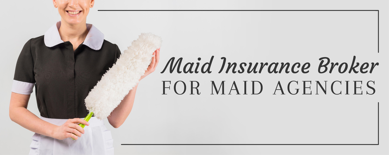 Maid Insurance Broker for Maid Agencies