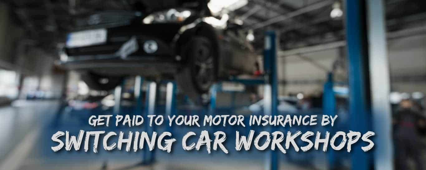 Get Paid to Your Motor Insurance By Switching Car Workshops
