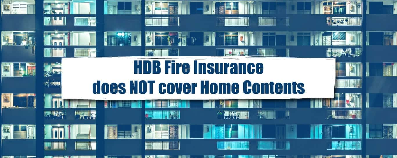 HDB Fire Insurance does NOT cover Home Contents